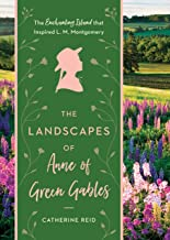 The Landscapes of Anne of Green Gables: The Enchanting Island that Inspired L.M. Montgomery