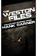 The Weston Files: collected stories from Hank Garner Kindle Edition