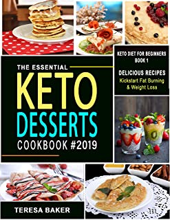 Keto Desserts Cookbook 2019: Easy, Quick and Tasty High-Fat Low-Carb Ketogenic Treats to Try from No-bake Energy Bomblets to Sugar-Free Creamsicle Melts and beyond… (Keto Diet for Beginners 1)
