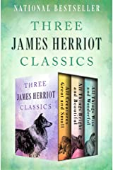 Three James Herriot Classics: All Creatures Great and Small, All Things Bright and Beautiful, and All Things Wise and Wonderful Kindle Edition
