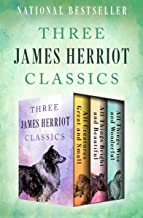 Three James Herriot Classics: All Creatures Great and Small, All Things Bright and Beautiful, and All Things Wise and Wond...