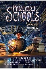 Fantastic Schools: Volume Two (Fantastic Schools Anthologies Book 2) Kindle Edition