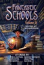Fantastic Schools: Volume Two (Fantastic Schools Anthologies Book 2)
