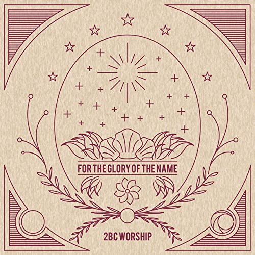 2bc Worship - For the Glory of the Name (2020)