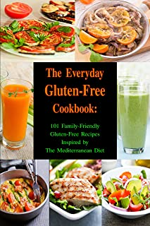 The Everyday Gluten-Free Cookbook: 101 Family-Friendly Gluten-Free Recipes Inspired by The Mediterranean Diet: Diet Recipes That Are Easy On The Budget (Paleo and Ketogenic Diet Cooking Book 1)