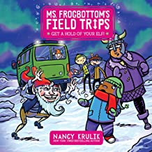 Get a Hold of Your Elf!: Ms. Frogbottom's Field Trips, Book 4