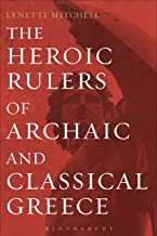 The Heroic Rulers of Archaic and Classical Greece (Criminal Practice Series)