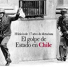 El golpe de Estado en Chile: El inicio de 17 años de dictadura [The Coup in Chile: The Beginning of 17 Years of Dictatorship]