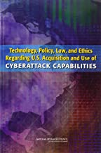 Technology, Policy, Law, and Ethics Regarding U.S. Acquisition and Use of Cyberattack Capabilities (Cybersecurity)