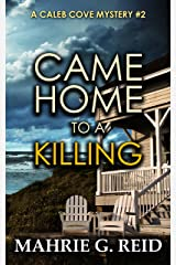 Came Home to a Killing: A Caleb Cove Mystery- #2 Kindle Edition