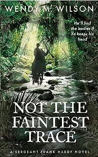 Not the Faintest Trace: The Sergeant Frank Hardy Mysteries: # 1