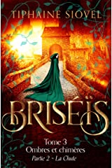 Briséïs: Tome 3, Ombres et chimères - Partie 2 (Saga Fantastique) Format Kindle