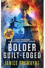 Bolder Guilt-Edged: A jaw dropping and psychological supernatural thriller (A Zack Bolder Supernatural Thriller Book 3) Kindle Edition