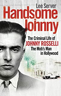 Handsome Johnny: The Criminal Life of Johnny Rosselli, The Mob's Man in Hollywood