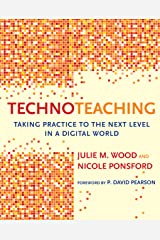 TechnoTeaching: Taking Practice to the Next Level in a Digital World Kindle Edition