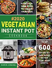 Vegetarian Instant Pot Cookbook #2020: Top 600 Easy and Delicious Recipes for Your Plant-Based Lifestyle, Ultimate Vegetarian Instant Pot Cookbook for Beginners