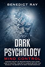 Dark Psychology Mind Control: Master the Art of Reading People and Learn how to Control Them with a Unique Method That Reveals the Secrets of Mind Transformation (English Edition)