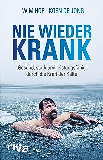Nie wieder krank: Gesund, stark und leistungsfähig durch die Kraft der Kälte (German Edition)