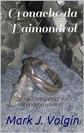 Cronache da Daimondrol: Sei racconti dettati dal desiderio umano