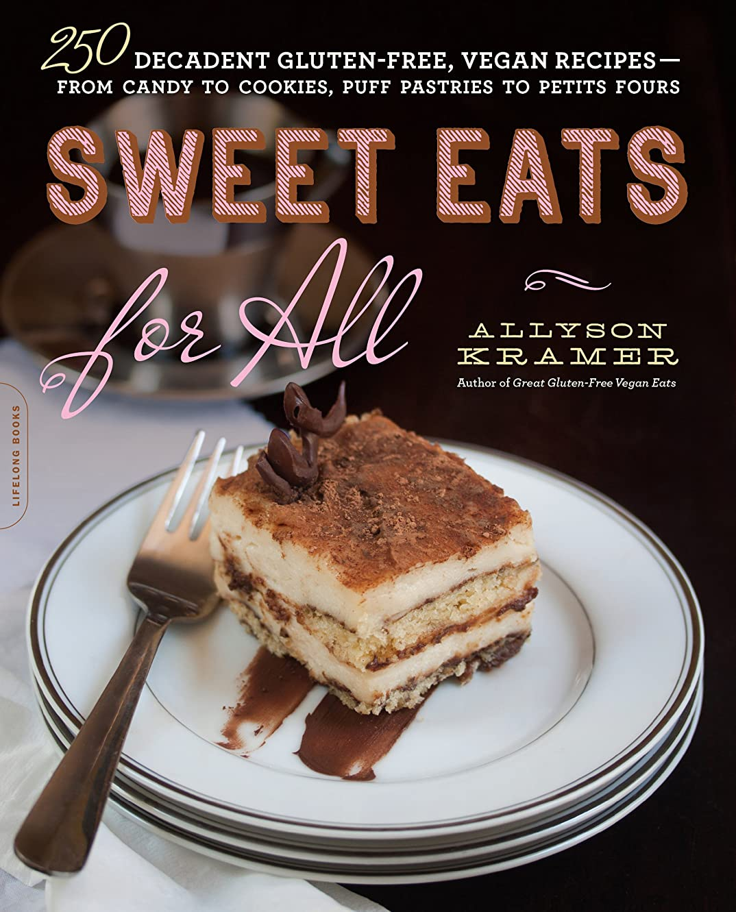 Sweet Eats for All: 250 Decadent Gluten-Free, Vegan Recipes--from Candy to Cookies, Puff Pastries to Petits Fours (English Edition)