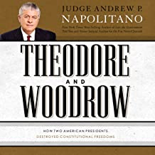 Theodore and Woodrow: How Two American Presidents Destroyed Constitutional Freedom