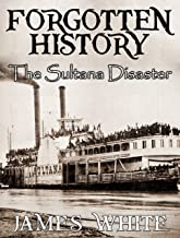 Forgotten History: The Sultana Disaster