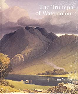 The Triumph of Watercolour: The Early Years of the Royal Watercolour Society 1805-1855