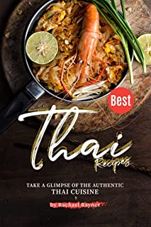 Best Thai Recipes: Take a Glimpse of the Authentic Thai Cuisine (English Edition)