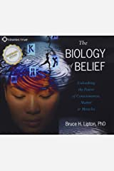 The Biology of Belief: Unleashing the Power of Consciousness, Matter, and Miracles Audio CD