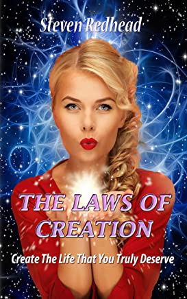 The Laws Of Creation: Create The Life That Your Truly Desire (English Edition)