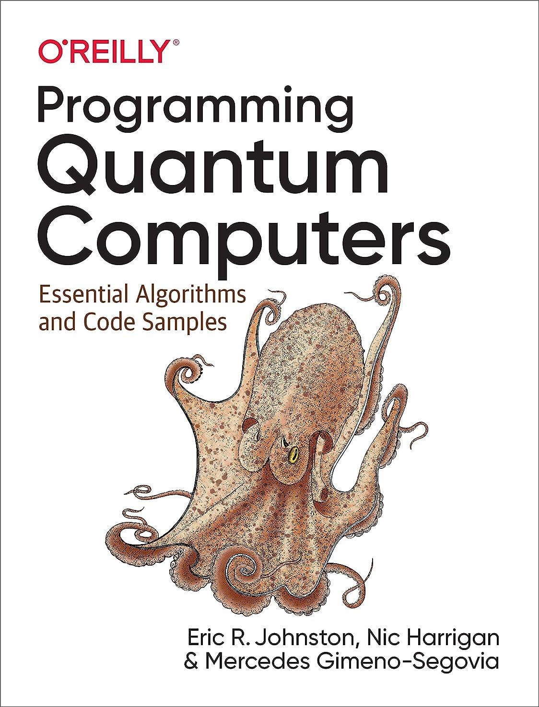 アルコール剪断ふけるProgramming Quantum Computers: Essential Algorithms and Code Samples (English Edition)