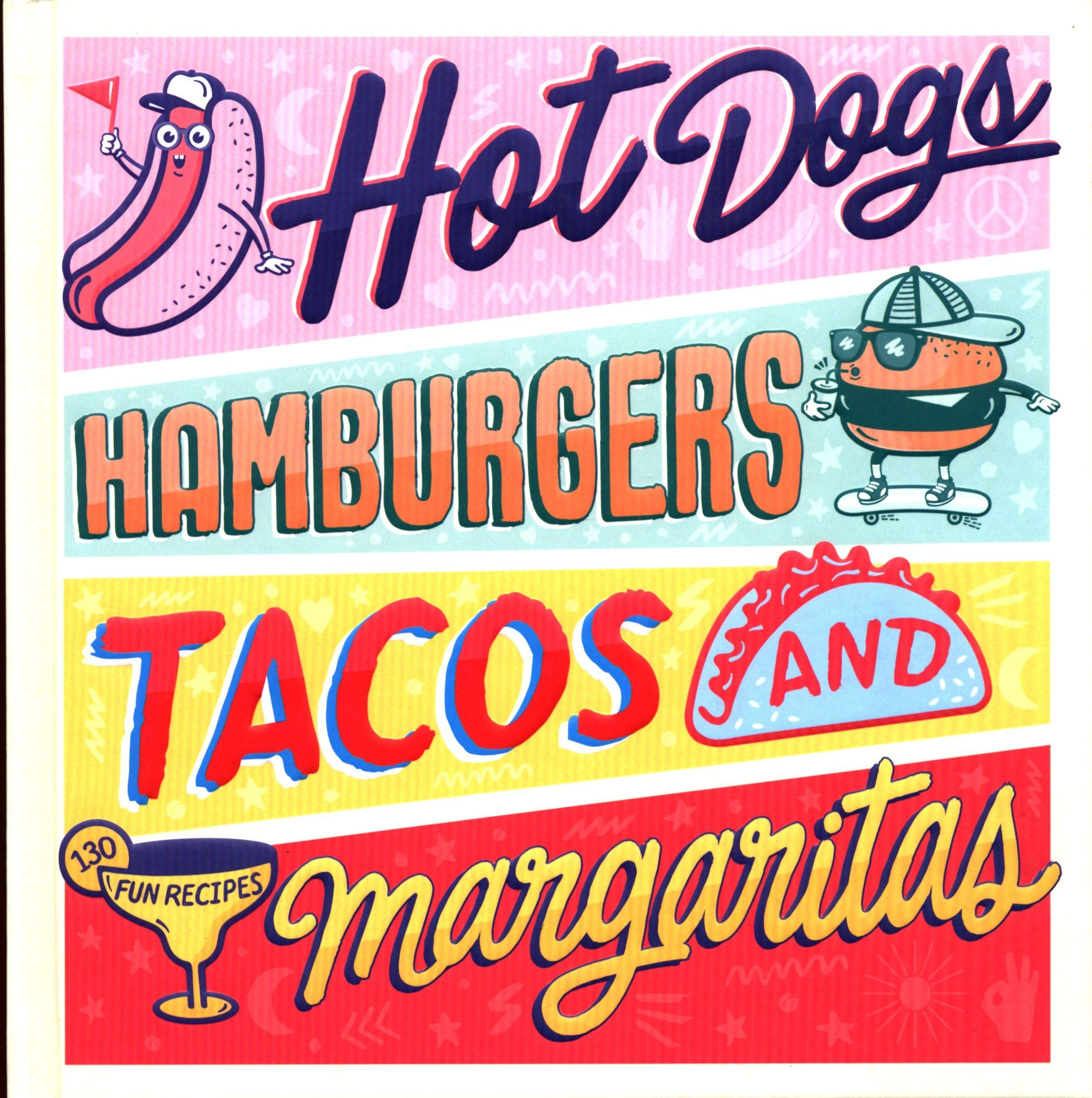 Image OfHot Dogs, Hamburgers, Tacos & Margaritas: 130 Fun Recipes