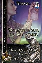 Romance sur la Klondike: Yukon (Les épouses de l'histoire canadienne t. 3) (French Edition)