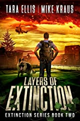 Layers of Extinction - The Extinction Series Book 2: A Thrilling Post-Apocalyptic Survival Series Kindle Edition
