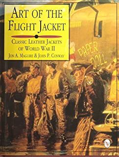 Art of the Flight Jacket: Classic Leather Jackets of World War II (Schiffer Military/Aviation History)