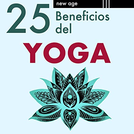 25 Beneficios del Yoga: Música Relajante para dejar la Mente en Blanco, Meditación,