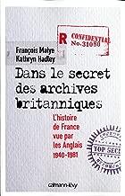 Dans le secret des archives britanniques: L'Histoire de France vue par les Anglais 1940-1981 (Documents, Actualités, Société) (French Edition)