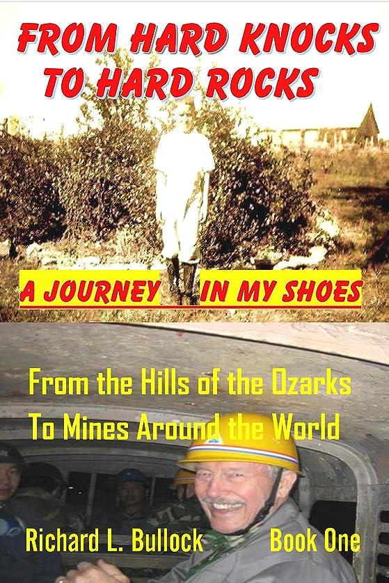 ボックス格納アーカイブFrom Hard Knocks to Hard Rocks: A Journey in My Shoes: From the Hills of the Ozarks to Mines Around the World (English Edition)