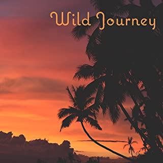 Wild Journey – Chillout Music, Hot Summertime, Total Relax, Positive Vibrations, Happy Chill