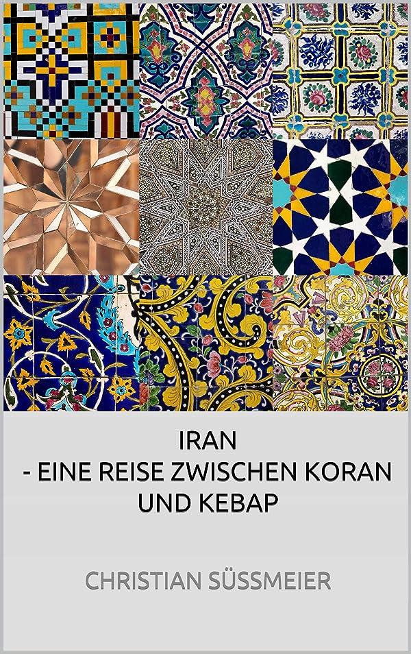 邪悪な意図使用法Iran - Eine Reise zwischen Koran und Kebap (German Edition)