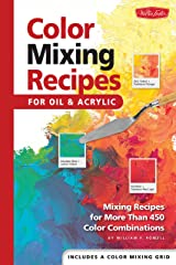 Color Mixing Recipes for Oil & Acrylic: Mixing recipes for more than 450 color combinations Hardcover