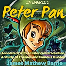 J. M. Barrie's Peter Pan: With a Historical Introduction, a Study of Themes and Famous Quotes