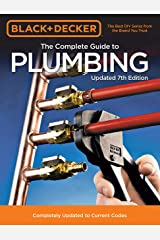 Black & Decker The Complete Guide to Plumbing Updated 7th Edition: Completely Updated to Current Codes (Black & Decker Complete Guide) Paperback