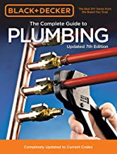 Black & Decker The Complete Guide to Plumbing Updated 7th Edition: Completely Updated to Current Codes (Black & Decker Complete Guide)