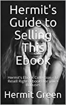 Hermit's Guide to Selling This Ebook: Hermit's Ebook Collection - 12 Resell Rights Ebooks for you + Bonuses