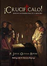 ¡Crucifícalo!: Análisis histórico-legal de un deidicio (Spanish Edition)