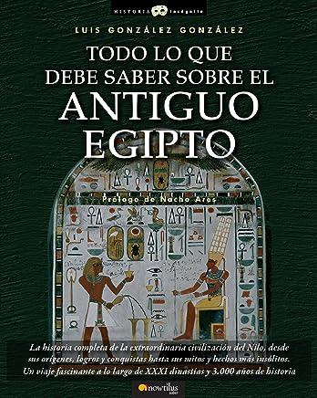 Todo lo que debe saber sobre el Antiguo Egipto (Spanish Edition)