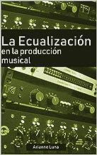 La ecualización en la producción musical (Spanish Edition)