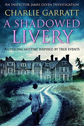 A Shadowed Livery: A chilling mystery inspired by true events (Inspector James Given Investigations Book 1) (English Edition)