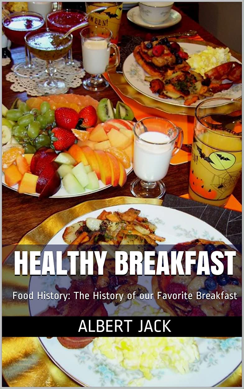 渇きハウジングお願いしますHealthy Breakfast: Food History: The History of our Favorite Breakfast (English Edition)